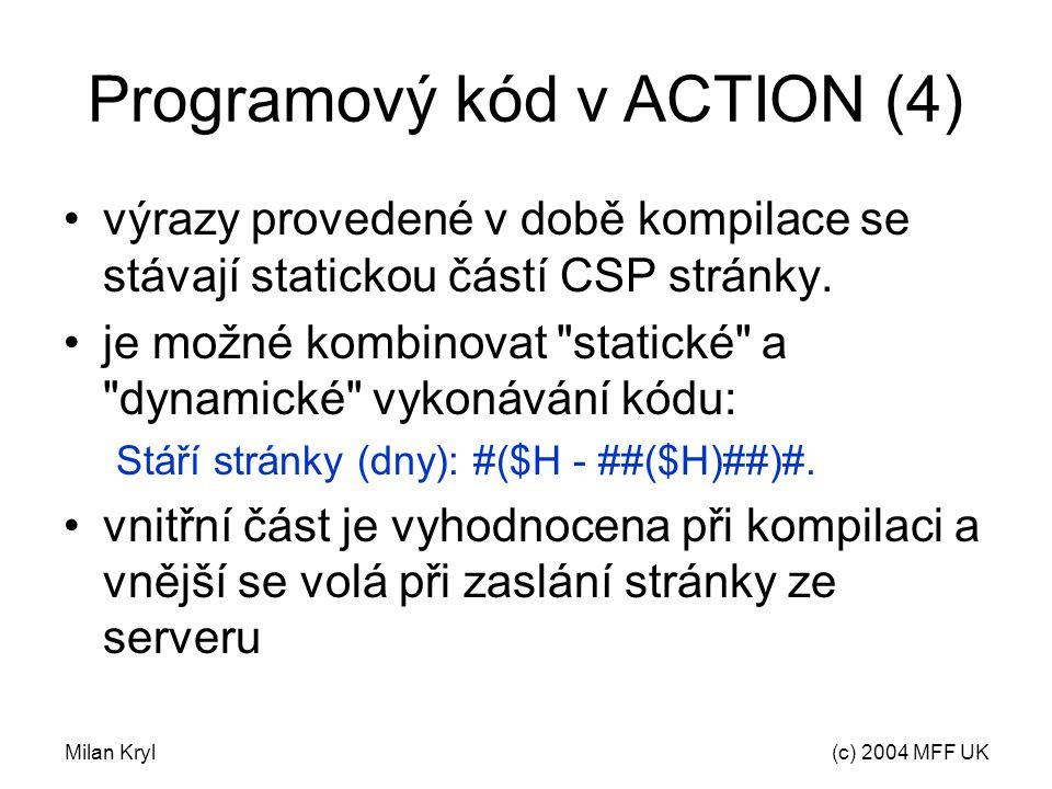 Milan Kryl(c) 2004 MFF UK Programový kód v ACTION (4) výrazy provedené v době kompilace se stávají statickou částí CSP stránky.