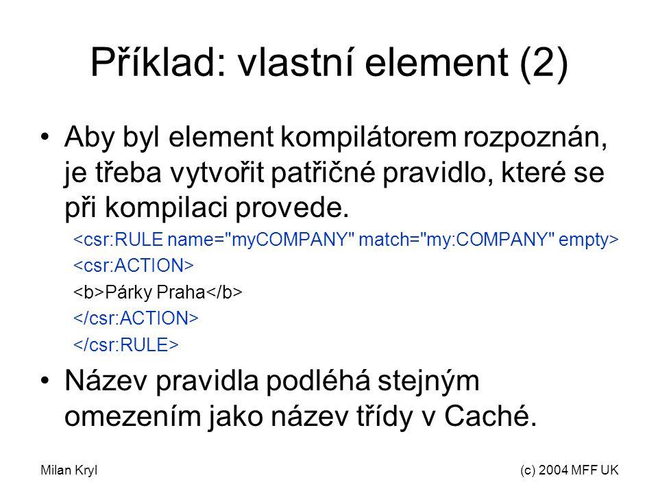 Milan Kryl(c) 2004 MFF UK Příklad: vlastní element (2) Aby byl element kompilátorem rozpoznán, je třeba vytvořit patřičné pravidlo, které se při kompilaci provede.