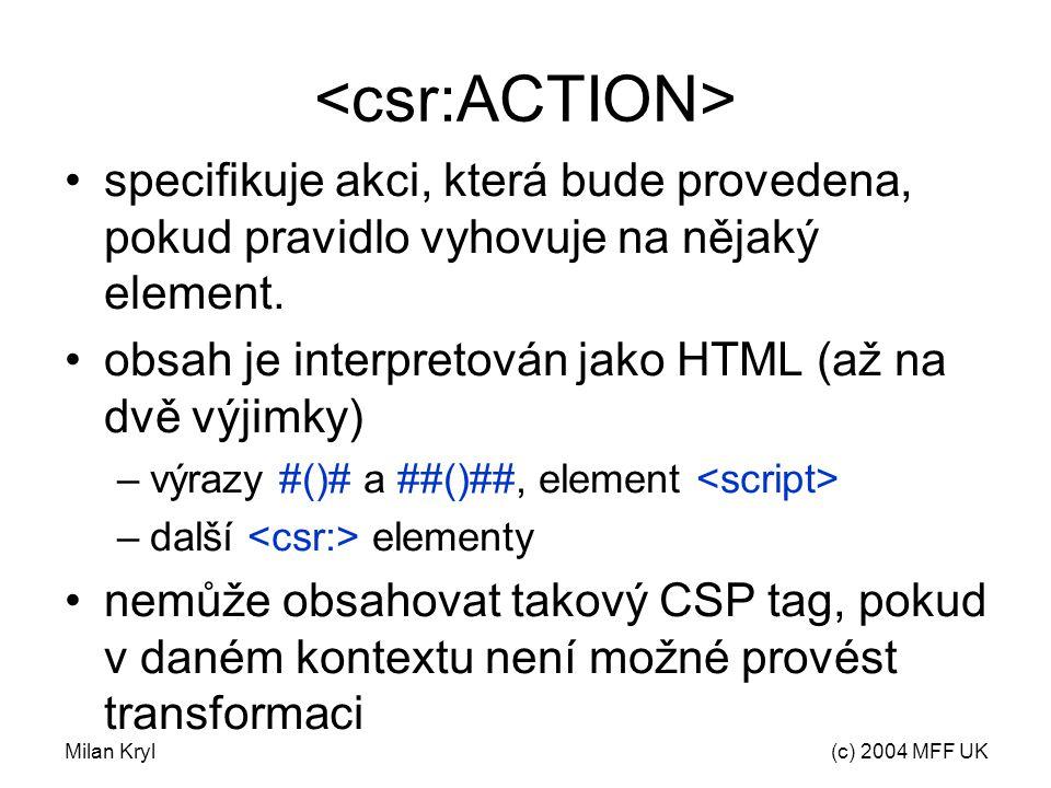 Milan Kryl(c) 2004 MFF UK specifikuje akci, která bude provedena, pokud pravidlo vyhovuje na nějaký element.