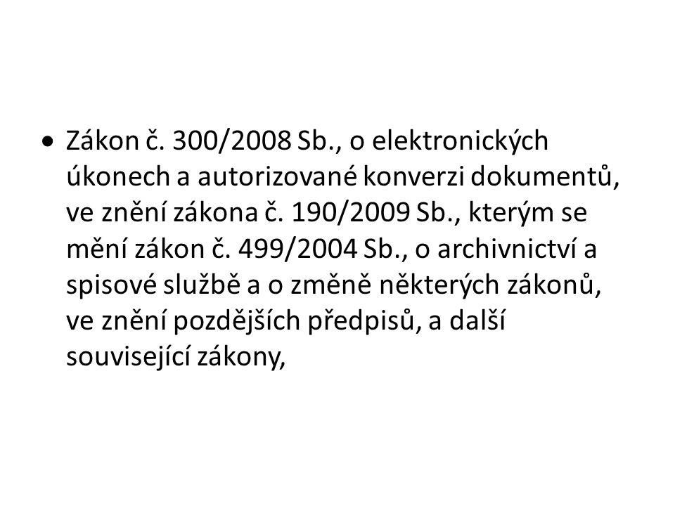  Zákon č. 300/2008 Sb., o elektronických úkonech a autorizované konverzi dokumentů, ve znění zákona č. 190/2009 Sb., kterým se mění zákon č. 499/2004