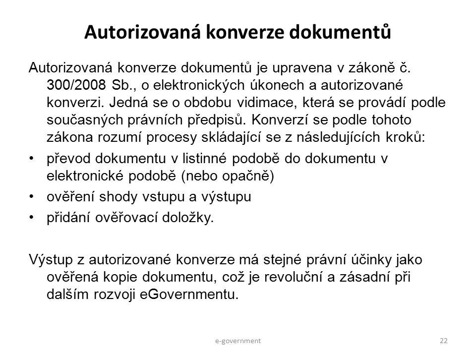 Autorizovaná konverze dokumentů Autorizovaná konverze dokumentů je upravena v zákoně č. 300/2008 Sb., o elektronických úkonech a autorizované konverzi
