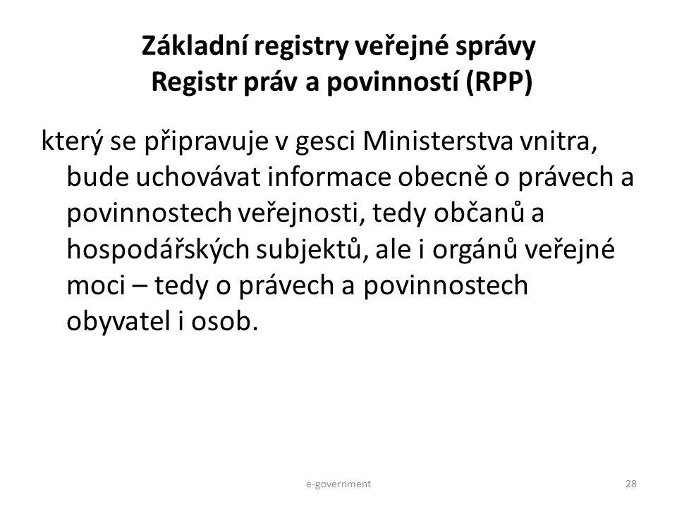 Základní registry veřejné správy Registr práv a povinností (RPP) který se připravuje v gesci Ministerstva vnitra, bude uchovávat informace obecně o pr