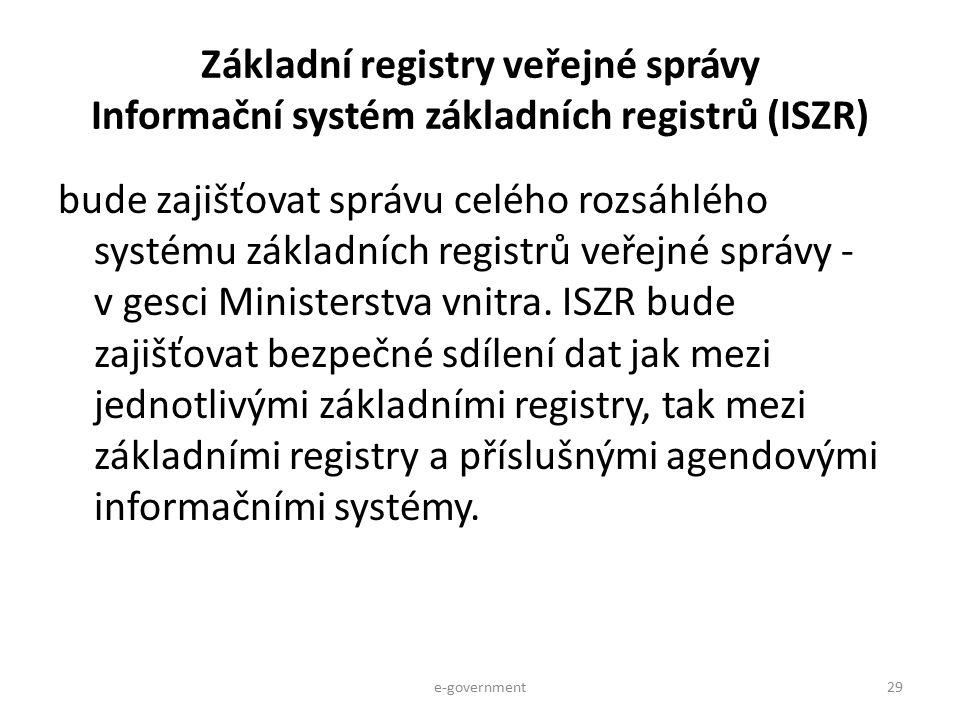 Základní registry veřejné správy Informační systém základních registrů (ISZR) bude zajišťovat správu celého rozsáhlého systému základních registrů veř