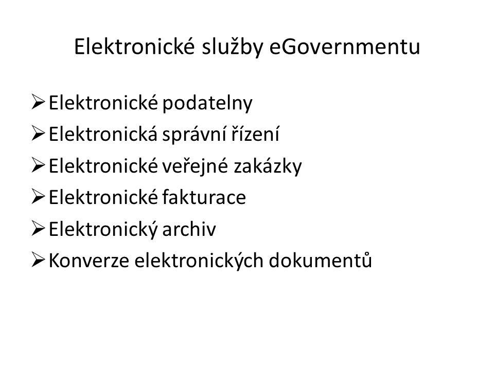 Elektronické služby eGovernmentu  Elektronické podatelny  Elektronická správní řízení  Elektronické veřejné zakázky  Elektronické fakturace  Elek