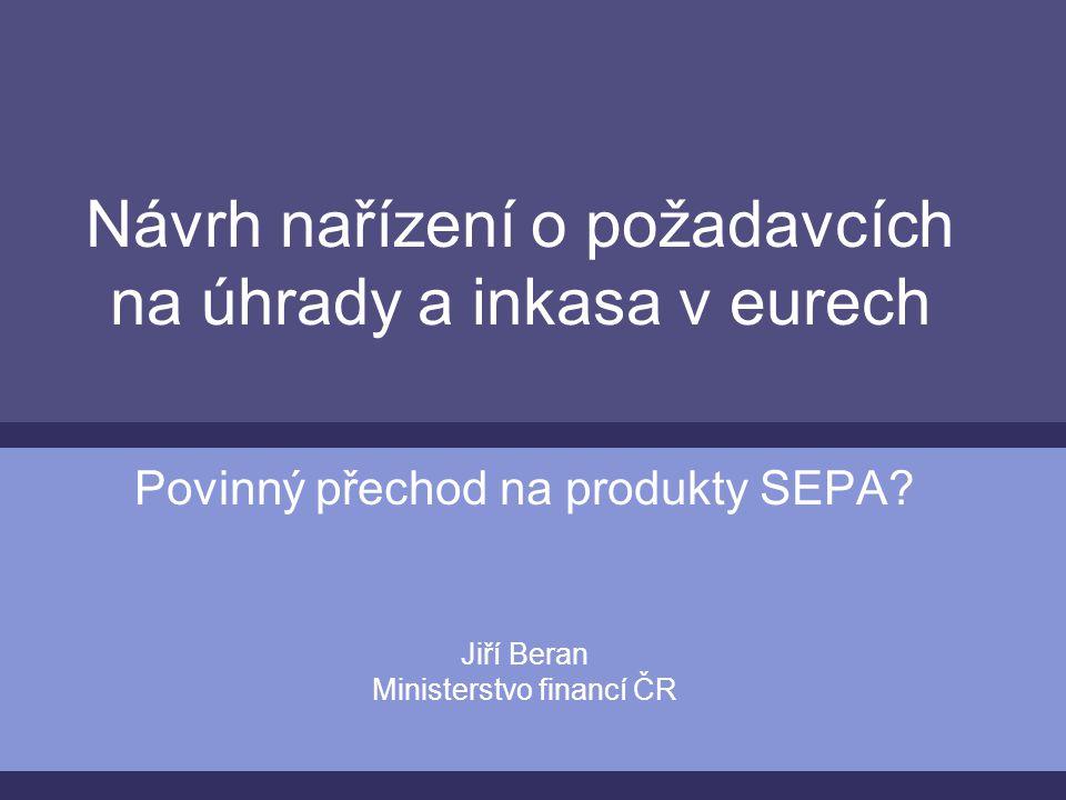 Návrh nařízení o požadavcích na úhrady a inkasa v eurech Povinný přechod na produkty SEPA.