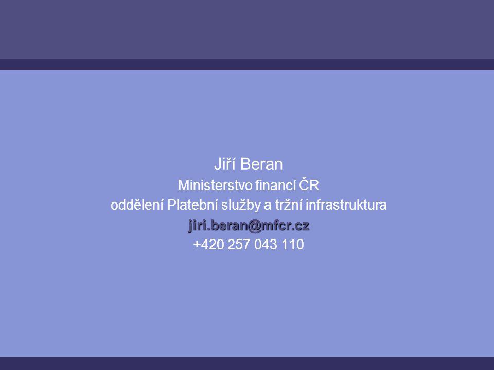 Jiří Beran Ministerstvo financí ČR oddělení Platební služby a tržní infrastrukturajiri.beran@mfcr.cz +420 257 043 110