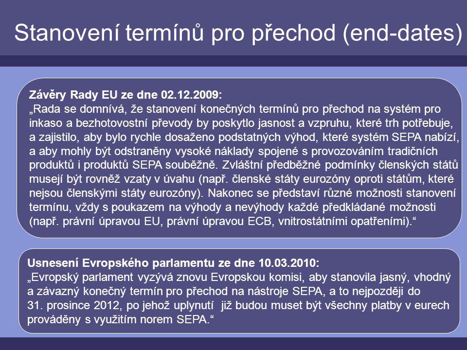 """Stanovení termínů pro přechod (end-dates) Usnesení Evropského parlamentu ze dne 10.03.2010: """"Evropský parlament vyzývá znovu Evropskou komisi, aby stanovila jasný, vhodný a závazný konečný termín pro přechod na nástroje SEPA, a to nejpozději do 31."""