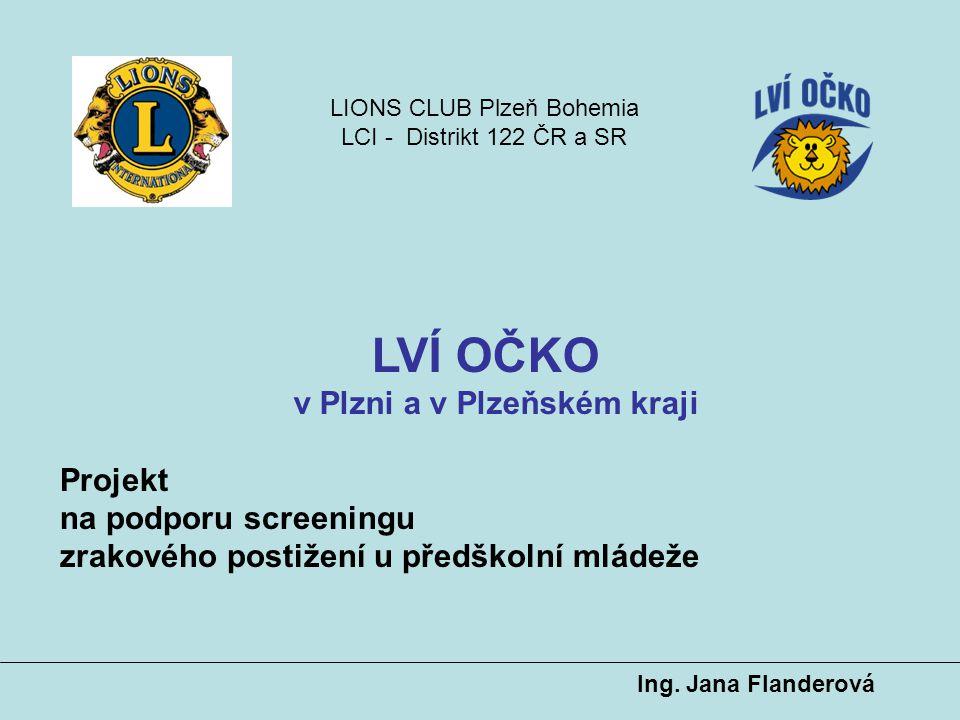 LIONS CLUB Plzeň Bohemia PROJEKT LVÍ OČKO Poděkování Plzeňskému kraji za výraznou finanční podporu při zakoupení videokamery Plusoptix A09 předáváme od dětí, rodičů a všech účastníků projektu Plzeňský kraj se stává hlavním partnerem projektu LVÍ OČKO