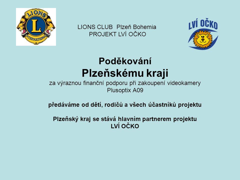 LIONS CLUB Plzeň Bohemia PROJEKT LVÍ OČKO Poděkování Plzeňskému kraji za výraznou finanční podporu při zakoupení videokamery Plusoptix A09 předáváme o