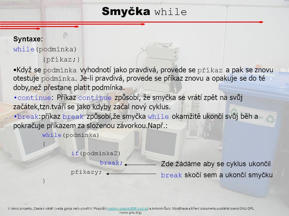 """Smyčka while V rámci projektu """"Cesta k vědě"""" (veda.gymjs.net) vytvořil V. Pospíšil (vladimir.pospisil@fjfi.cvut.cz) a Antonín Šulc. Modifikace a šířen"""