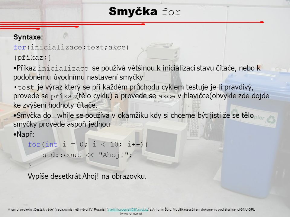 """Smyčka for V rámci projektu """"Cesta k vědě"""" (veda.gymjs.net) vytvořil V. Pospíšil (vladimir.pospisil@fjfi.cvut.cz) a Antonín Šulc. Modifikace a šíření"""