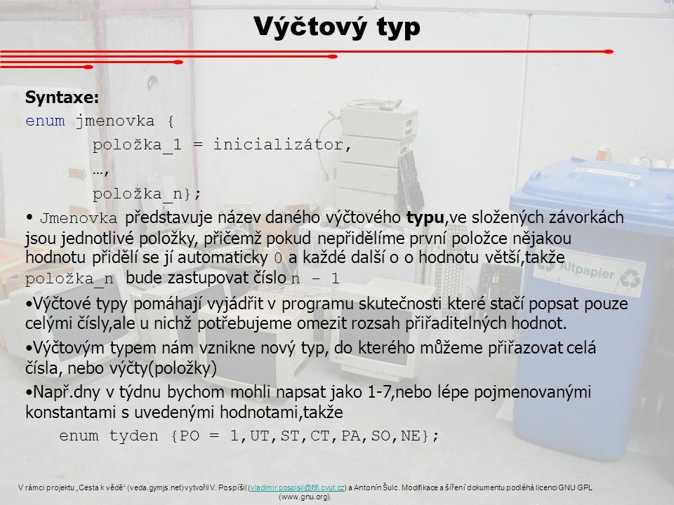 """Výčtový typ V rámci projektu """"Cesta k vědě"""" (veda.gymjs.net) vytvořil V. Pospíšil (vladimir.pospisil@fjfi.cvut.cz) a Antonín Šulc. Modifikace a šíření"""