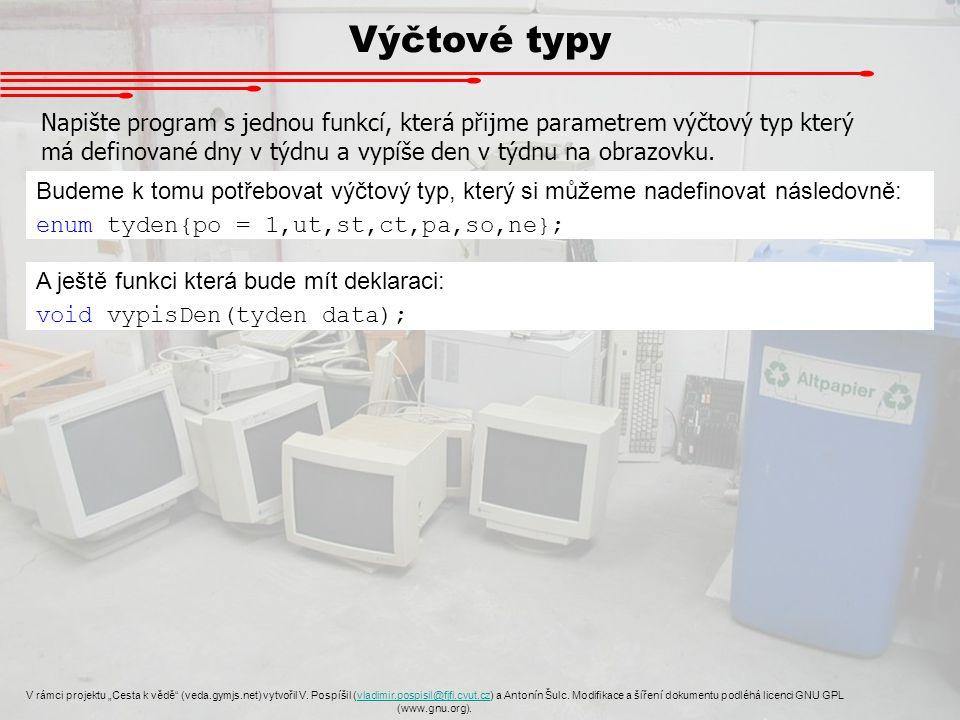 """Výčtové typy V rámci projektu """"Cesta k vědě"""" (veda.gymjs.net) vytvořil V. Pospíšil (vladimir.pospisil@fjfi.cvut.cz) a Antonín Šulc. Modifikace a šířen"""