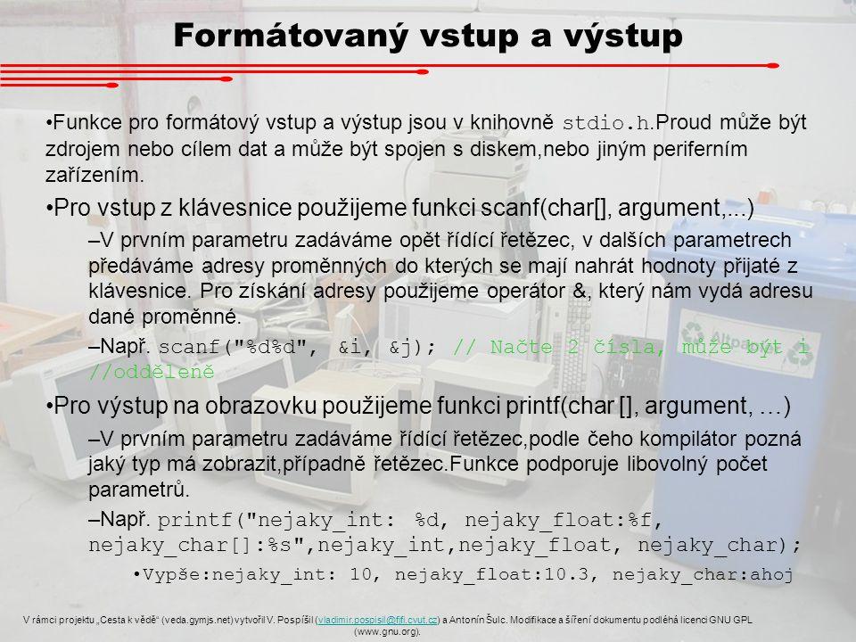 """Formátovaný vstup a výstup V rámci projektu """"Cesta k vědě"""" (veda.gymjs.net) vytvořil V. Pospíšil (vladimir.pospisil@fjfi.cvut.cz) a Antonín Šulc. Modi"""
