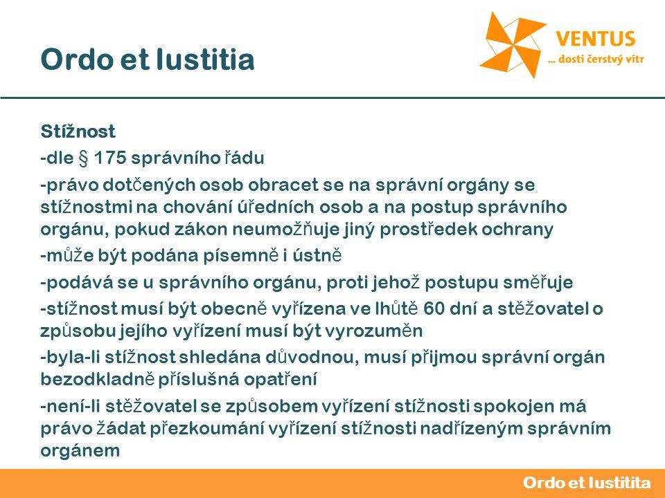 2012 / 2013 Ordo et Iustitia Stí ž nost -dle § 175 správního ř ádu -právo dot č ených osob obracet se na správní orgány se stí ž nostmi na chování ú ř