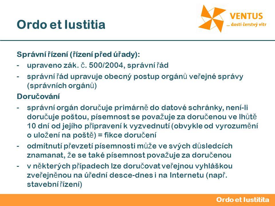 2012 / 2013 Ordo et Iustitia Správní ř ízení ( ř ízení p ř ed ú ř ady): -upraveno zák. č. 500/2004, správní ř ád -správní ř ád upravuje obecný postup