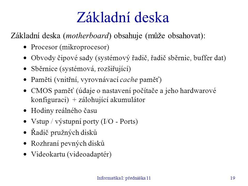 Informatika I: přednáška 1119 Základní deska Základní deska (motherboard) obsahuje (může obsahovat):  Procesor (mikroprocesor)  Obvody čipové sady (