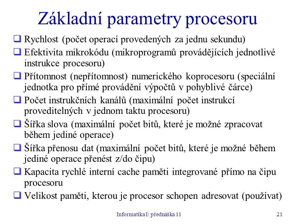 Informatika I: přednáška 1121 Základní parametry procesoru  Rychlost (počet operací provedených za jednu sekundu)  Efektivita mikrokódu (mikroprogra