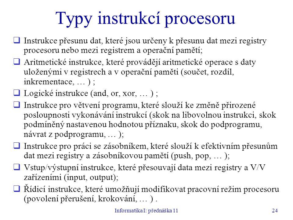 Informatika I: přednáška 1124 Typy instrukcí procesoru  Instrukce přesunu dat, které jsou určeny k přesunu dat mezi registry procesoru nebo mezi regi