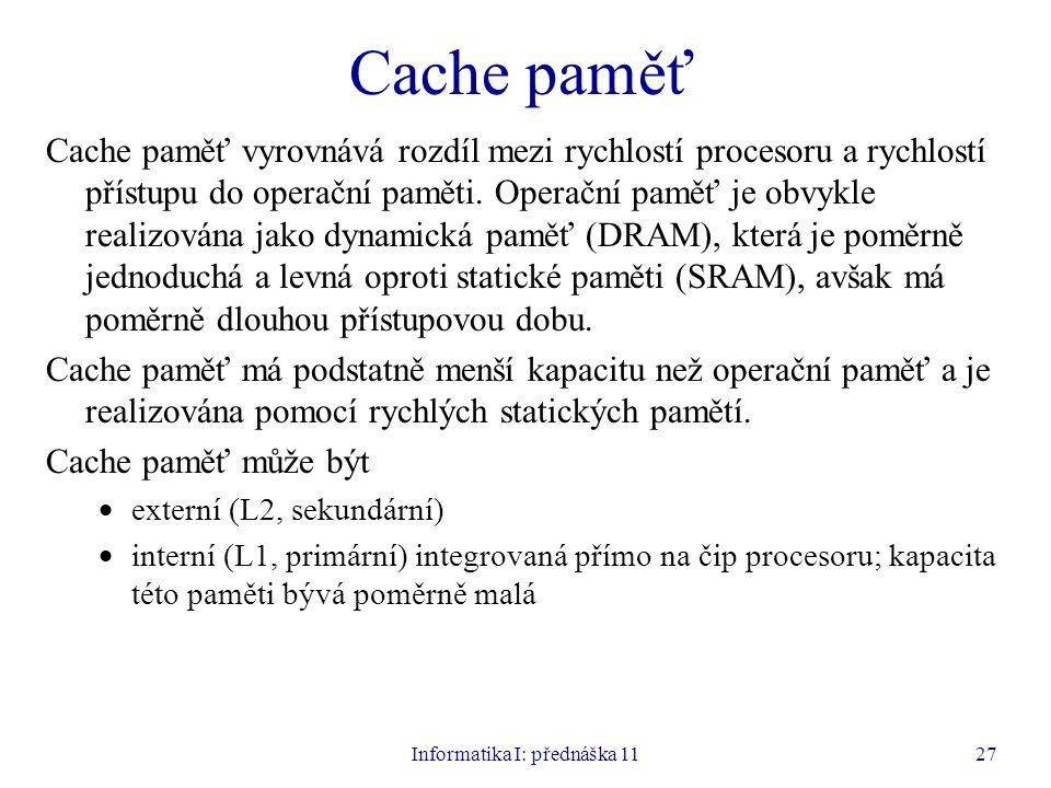 Informatika I: přednáška 1127 Cache paměť Cache paměť vyrovnává rozdíl mezi rychlostí procesoru a rychlostí přístupu do operační paměti. Operační pamě