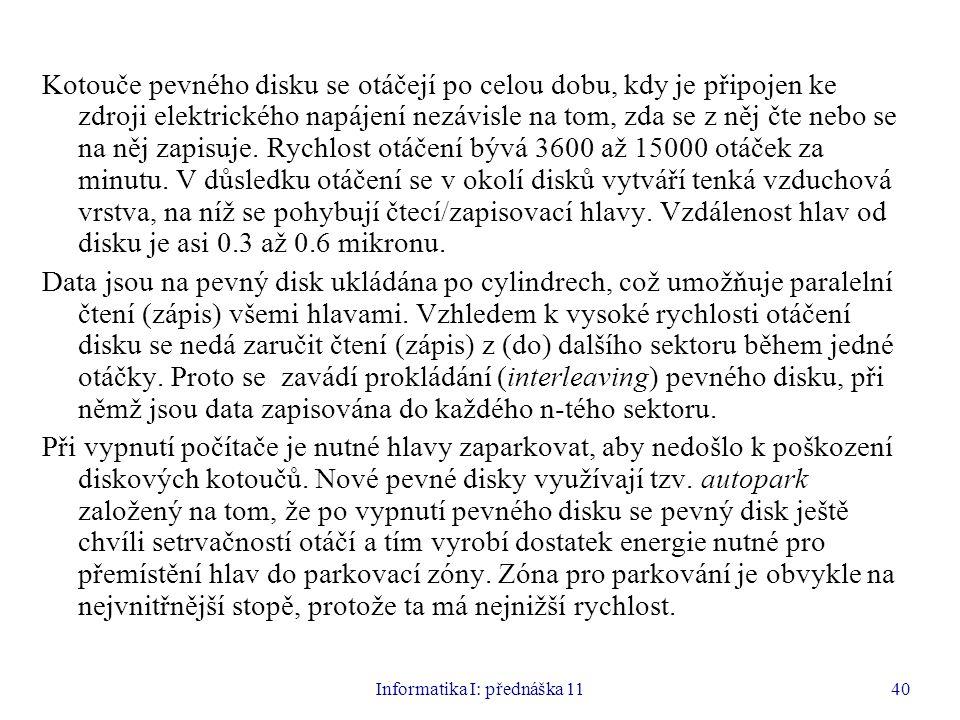Informatika I: přednáška 1140 Kotouče pevného disku se otáčejí po celou dobu, kdy je připojen ke zdroji elektrického napájení nezávisle na tom, zda se