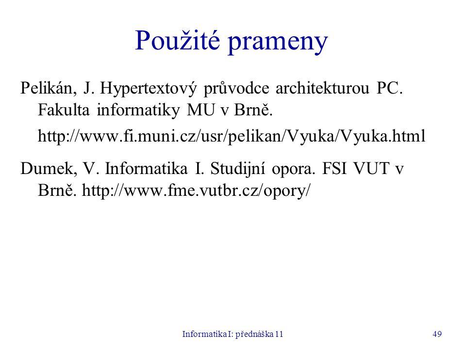 Informatika I: přednáška 1149 Použité prameny Pelikán, J. Hypertextový průvodce architekturou PC. Fakulta informatiky MU v Brně. http://www.fi.muni.cz