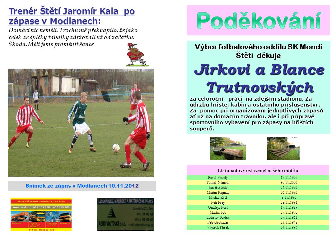 Výbor fotbalového oddílu SK Mondi Št ě tí d ě kuje Jirkovi a Blance Trutnovskýc h za celoroční práci na zdejším stadionu.