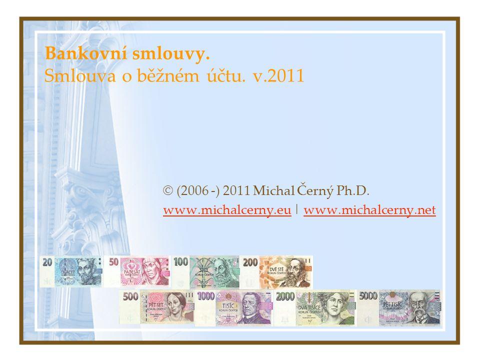 Bankovní smlouvy. Smlouva o běžném účtu. v.2011 © (2006 -) 2011 Michal Černý Ph.D. www.michalcerny.euwww.michalcerny.eu   www.michalcerny.netwww.micha