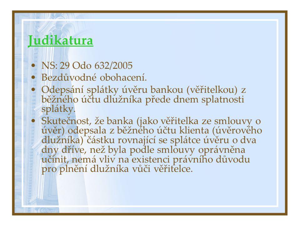Judikatura NS: 29 Odo 632/2005 Bezdůvodné obohacení. Odepsání splátky úvěru bankou (věřitelkou) z běžného účtu dlužníka přede dnem splatnosti splátky.