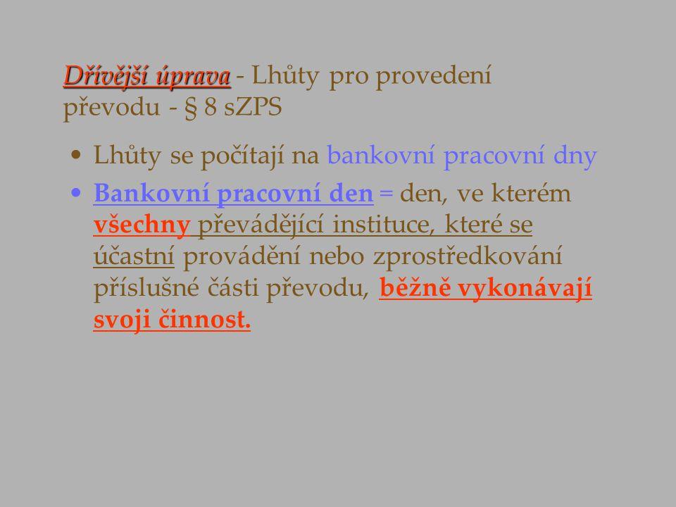 Dřívější úprava Dřívější úprava - Lhůty pro provedení převodu - § 8 sZPS Lhůty se počítají na bankovní pracovní dny Bankovní pracovní den = den, ve kt