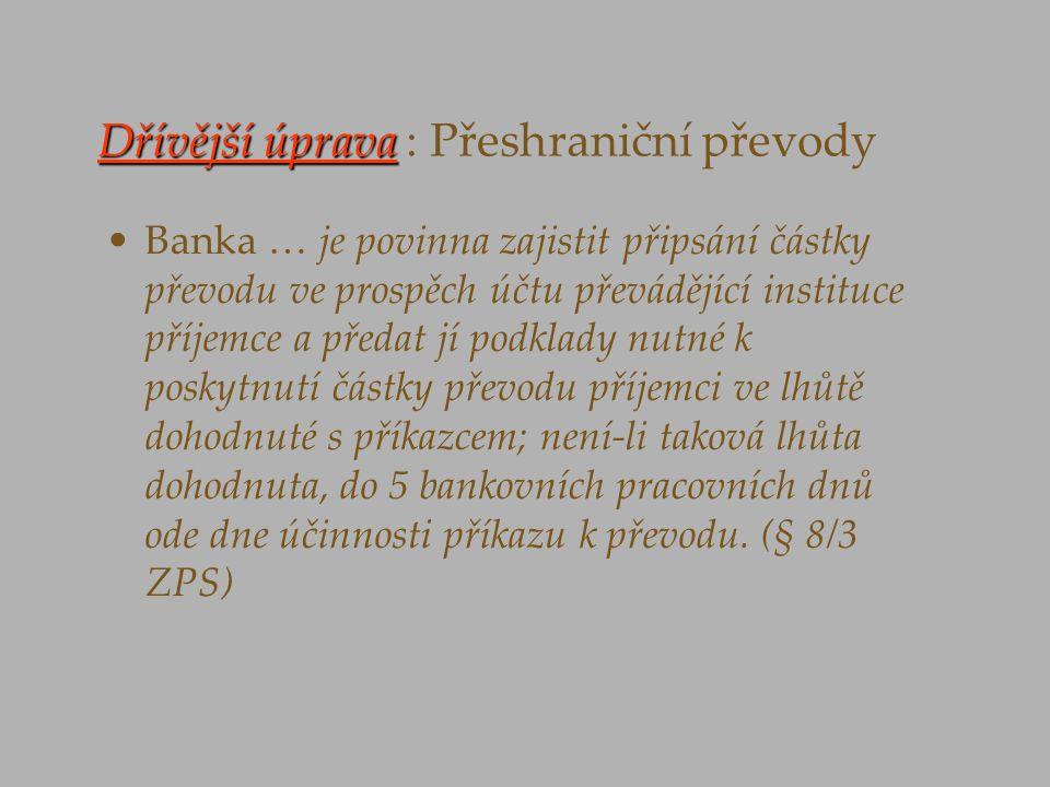 Dřívější úprava Dřívější úprava : Přeshraniční převody Banka … je povinna zajistit připsání částky převodu ve prospěch účtu převádějící instituce příj