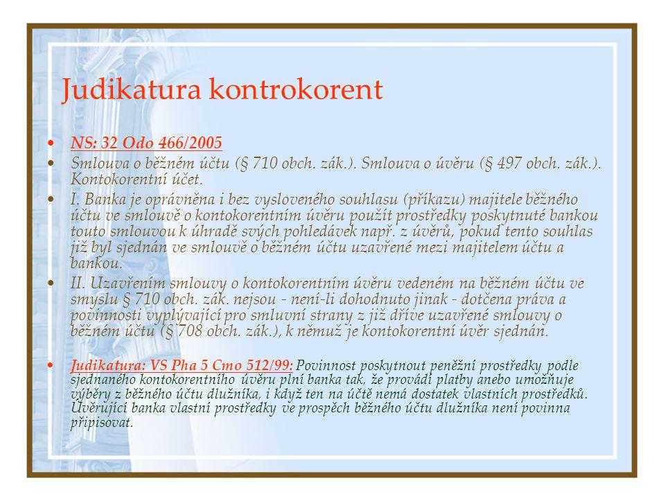 Judikatura kontrokorent NS: 32 Odo 466/2005 Smlouva o běžném účtu (§ 710 obch. zák.). Smlouva o úvěru (§ 497 obch. zák.). Kontokorentní účet. I. Banka