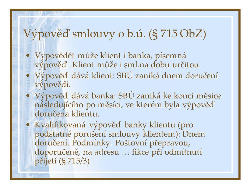 Výpověď smlouvy o b.ú. (§ 715 ObZ) Vypovědět může klient i banka, písemná výpověď. Klient může i sml.na dobu určitou. Výpověď dává klient: SBÚ zaniká