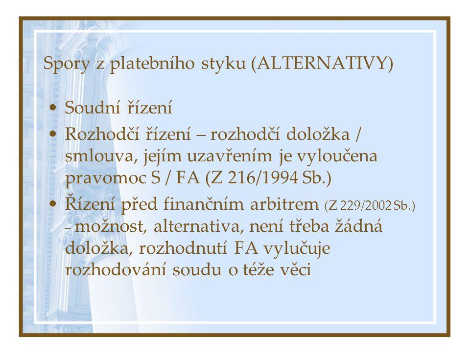 Spory z platebního styku (ALTERNATIVY) Soudní řízení Rozhodčí řízení – rozhodčí doložka / smlouva, jejím uzavřením je vyloučena pravomoc S / FA (Z 216