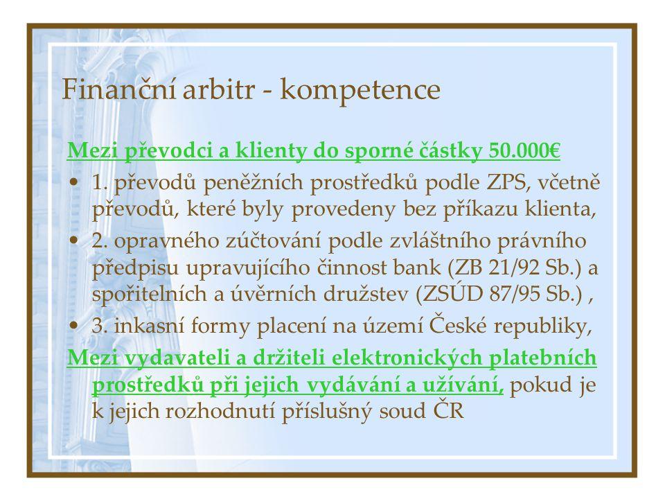 Finanční arbitr - kompetence Mezi převodci a klienty do sporné částky 50.000€ 1.