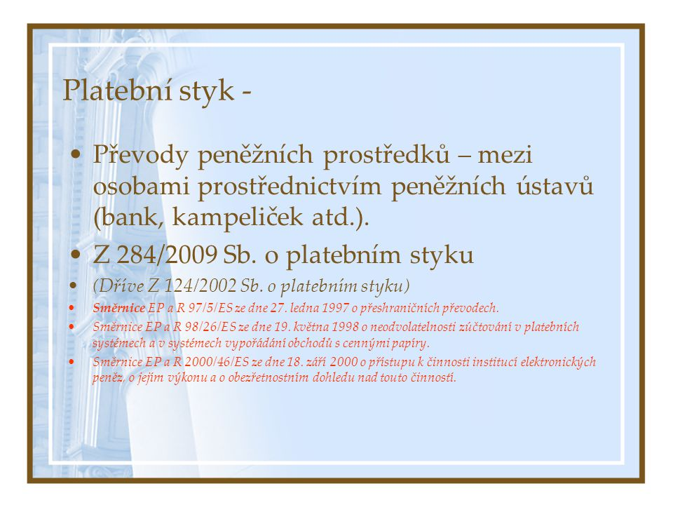 Platební styk - Převody peněžních prostředků – mezi osobami prostřednictvím peněžních ústavů (bank, kampeliček atd.). Z 284/2009 Sb. o platebním styku