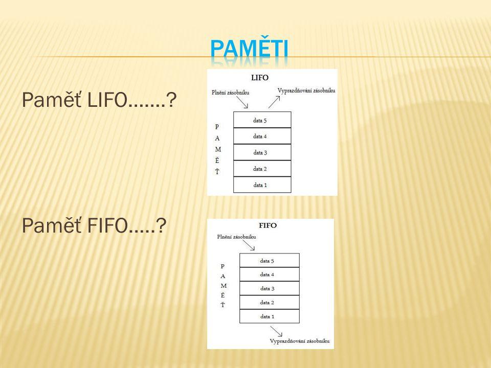 Paměť LIFO…….? Paměť FIFO…..?