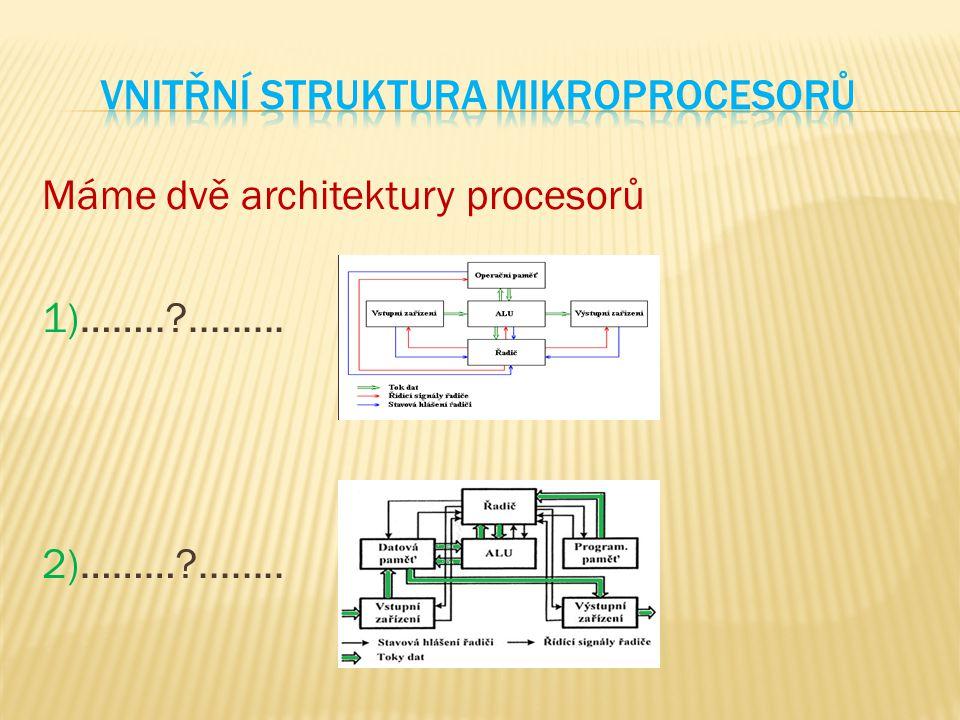 Máme dvě architektury procesorů 1)……..?......... 2)………?........