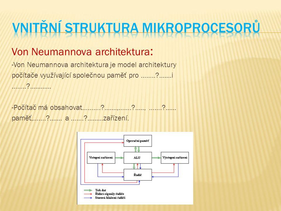 Von Neumannova architektura : -Von Neumannova architektura je model architektury počítače využívající společnou paměť pro ……..?.......i ……..?.........