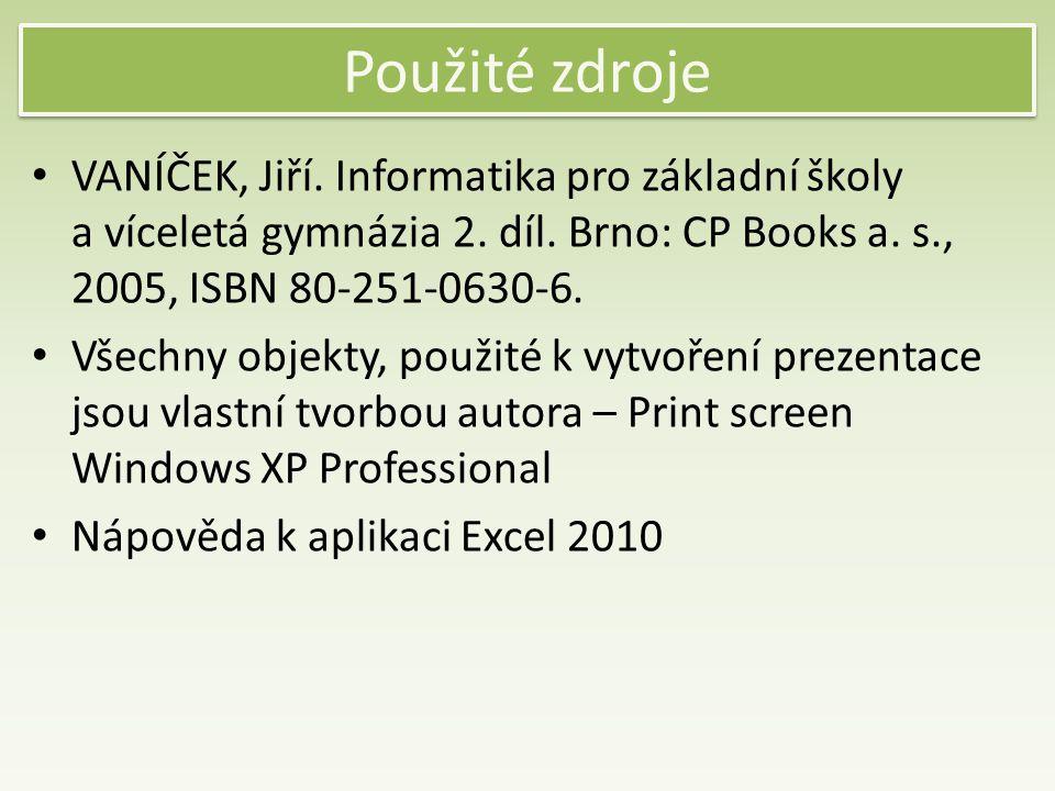 Použité zdroje VANÍČEK, Jiří.Informatika pro základní školy a víceletá gymnázia 2.