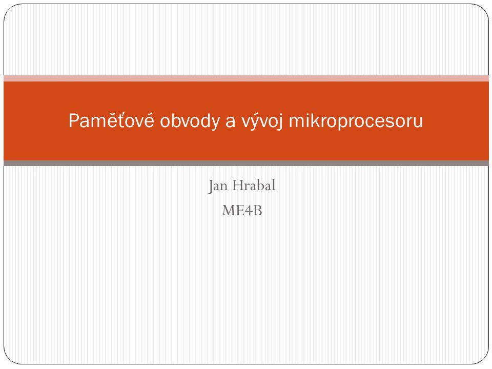 Jan Hrabal ME4B Paměťové obvody a vývoj mikroprocesoru