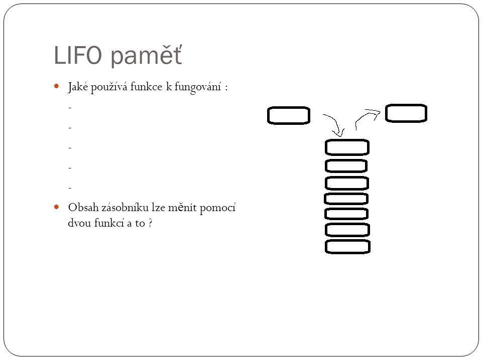 LIFO paměť Jaké používá funkce k fungování : - Obsah zásobníku lze m ě nit pomocí dvou funkcí a to ?