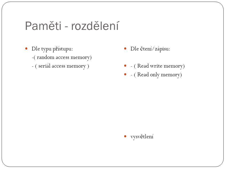 Paměti - rozdělení Dle typu p ř ístupu: -( random access memory) - ( seriál access memory ) Dle č tení/zápisu: - ( Read write memory) - ( Read only me