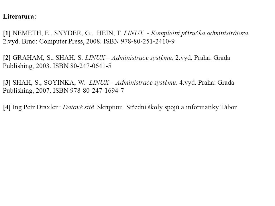 Literatura: [1] NEMETH, E., SNYDER, G., HEIN, T.LINUX - Kompletní příručka administrátora.