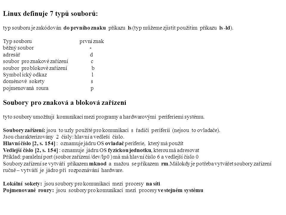Linux definuje 7 typů souborů: typ souboru je zakódován do prvního znaku příkazu ls (typ můžeme zjistit použitím příkazu ls -ld).