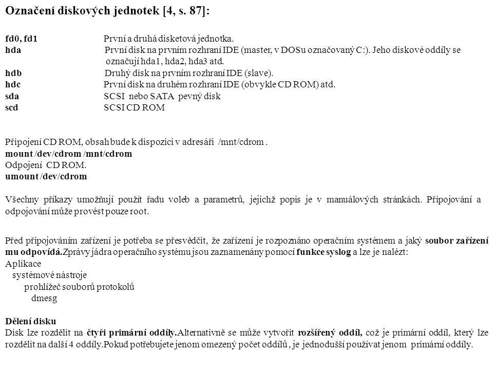 Označení diskových jednotek [4, s. 87]: fd0, fd1První a druhá disketová jednotka.