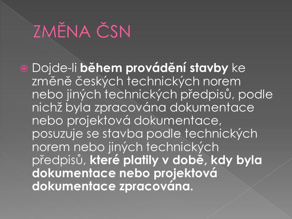  Dojde-li během provádění stavby ke změně českých technických norem nebo jiných technických předpisů, podle nichž byla zpracována dokumentace nebo projektová dokumentace, posuzuje se stavba podle technických norem nebo jiných technických předpisů, které platily v době, kdy byla dokumentace nebo projektová dokumentace zpracována.