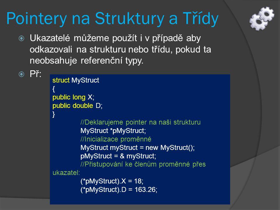 Pointery na Struktury a Třídy  Ukazatelé můžeme použít i v případě aby odkazovali na strukturu nebo třídu, pokud ta neobsahuje referenční typy.