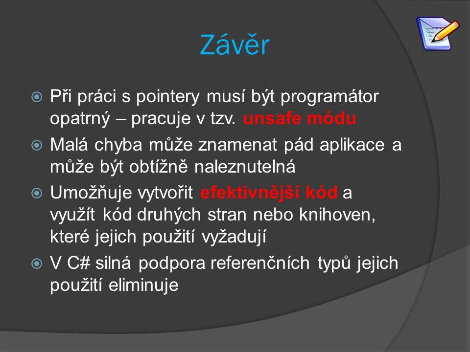 Závěr  Při práci s pointery musí být programátor opatrný – pracuje v tzv.