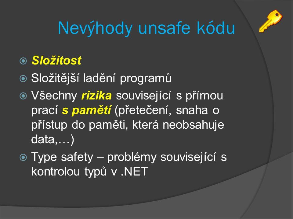 Nevýhody unsafe kódu  Složitost  Složitější ladění programů  Všechny rizika související s přímou prací s pamětí (přetečení, snaha o přístup do paměti, která neobsahuje data,…)  Type safety – problémy související s kontrolou typů v.NET